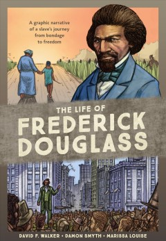 The life of Frederick Douglass : a graphic narrative of a slave's journey from bondage to freedom cover image