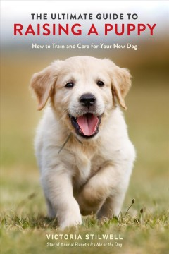 The ultimate guide to raising a puppy : how to train and care for your new dog cover image