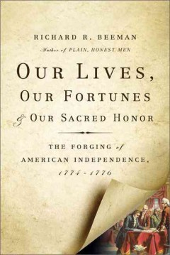 Our lives, our fortunes and our sacred honor : the forging of American independence, 1774-1776 cover image