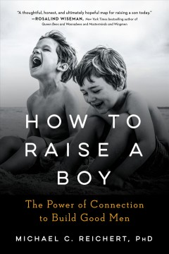 How to raise a boy the power of connection to build good men cover image