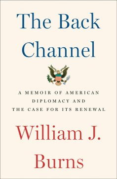 The back channel : a memoir of American diplomacy and the case for its renewal cover image
