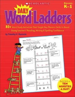 Daily word ladders : 80+ word study activities that target key phonics skills to boost young learners' reading, writing & spelling confidence cover image