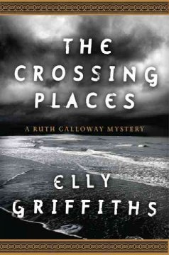 The crossing places : a Ruth Galloway mystery cover image