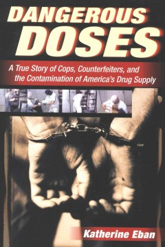 Dangerous doses : a true story of cops, counterfeiters, and the contamination of America's drug supply cover image