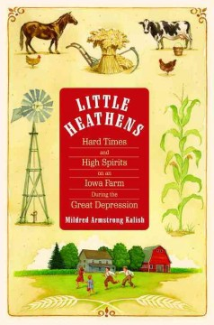 Little heathens hard times and high spirits on an Iowa farm during the Great Depression cover image