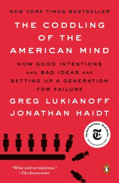 The coddling of the American mind how good intentions and bad ideas are setting up a generation for failure cover image