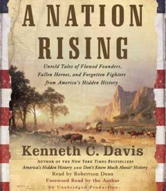 A nation rising [untold tales of flawed founders, fallen heroes, and forgotten fighters from America's hidden history] cover image
