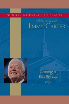 Sunday mornings in Plains: Bible study with Jimmy Carter, leading a worthy life cover image
