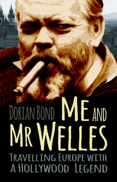Me and Mr. Welles : travelling Europe with a Hollywood legend cover image