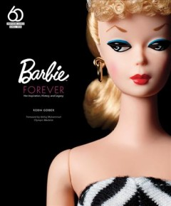 Barbie forever : her inspiration, history, and legacy cover image