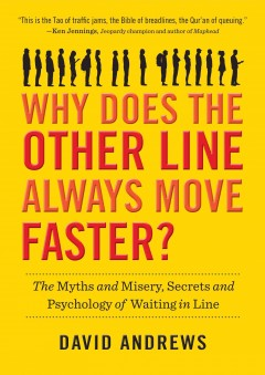Why does the other line always move faster? : the myths and misery, secrets and psychology of waiting in line cover image