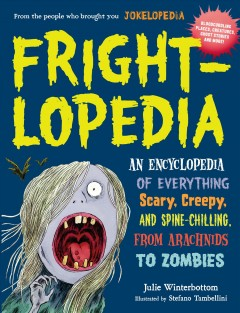 Frightlopedia : an encyclopedia of everything scary, creepy, and spine-chilling, from arachnids to zombies cover image