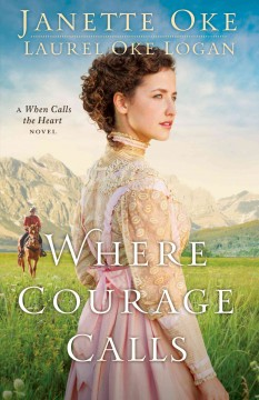 Where courage calls : a when calls the heart novel cover image