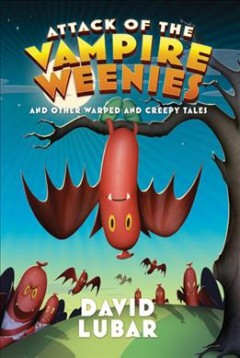 Attack of the vampire weenies and other warped and creepy tales cover image
