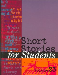 Short stories for students. Volume 23 presenting analysis, context, and criticism on commonly studied short stories cover image