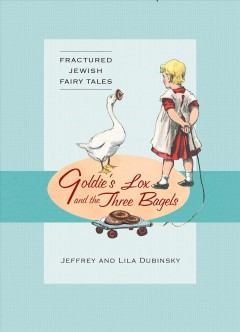 Goldie's lox and the three bagels : fractured Jewish fairy tales cover image