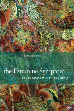 The feminine symptom: aleatory matter in the Aristotelian cosmos cover image