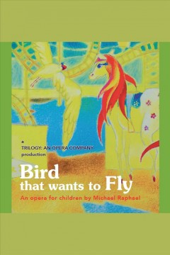 Bird that wants to fly: an opera for children cover image