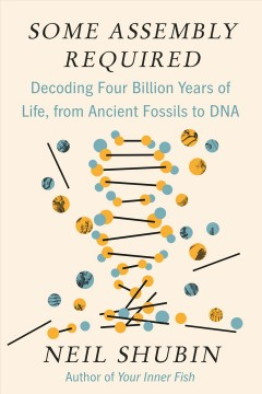 Some assembly required : decoding four billion years of life, from ancient fossils to DNA cover image