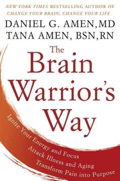 The brain warrior's way : ignite your energy and focus, attack illness and aging, transform pain into purpose cover image