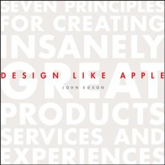 Design like Apple : seven principles for creating insanely great products, services, and experiences cover image