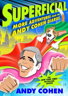 Superficial : more adventures from the Andy Cohen diaries cover image