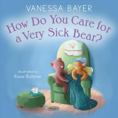 How do you care for a very sick bear? cover image