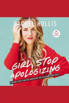 Girl, stop apologizing a shame-free plan for embracing and achieving your goals cover image