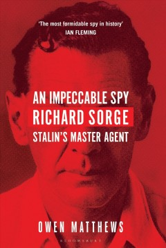 An impeccable spy : Richard Sorge, Stalin's master agent cover image