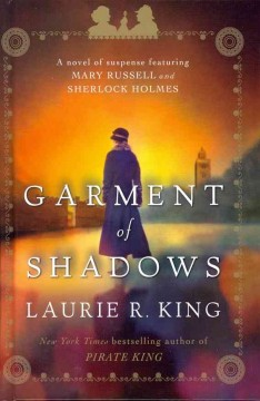 Garment of shadows a novel of suspense featuring Mary Russell and Sherlock Holmes cover image