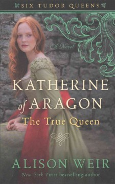 Katherine of Aragon, the true queen cover image