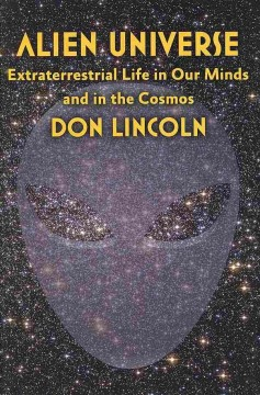 Alien universe : extraterrestrial life in our minds and in the cosmos cover image