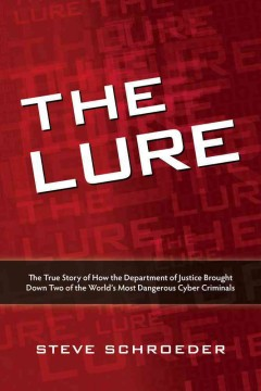 The lure : the true story of how the Department of Justice brought down two of the world's most dangerous cyber criminals cover image