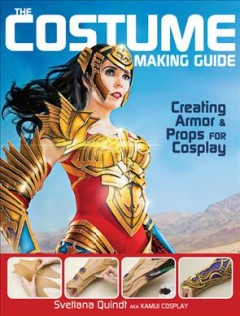 The costume making guide : creating armor & props for cosplay cover image