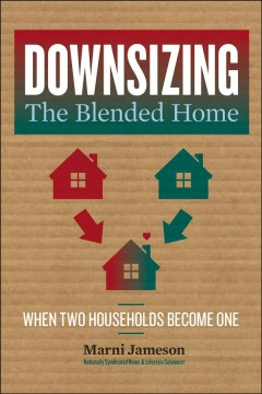 Downsizing the blended home : when two households become one cover image