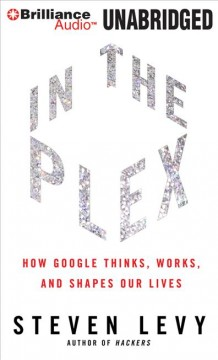 In the plex how Google thinks, works, and shapes our lives cover image