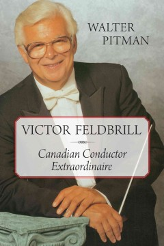 Victor Feldbrill: Canadian conductor extraordinaire cover image