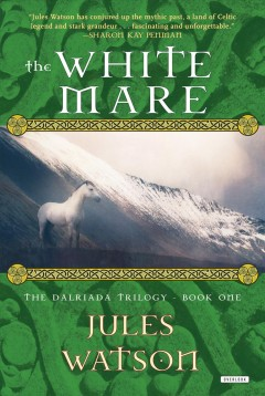 The White Mare : the Dalraida Trilogy, Book One cover image