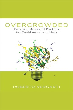 Overcrowded : designing meaningful products in a world awash with ideas cover image