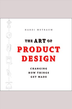 The art of product design : changing how things get made cover image