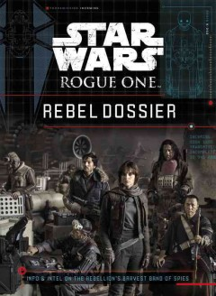 Rebel dossier : info & intel on the rebellion's bravest band of spies cover image