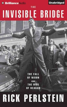 The invisible bridge the fall of Nixon and the rise of Reagan cover image