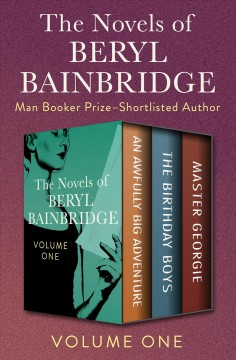 The novels of Beryl Bainbridge. Volume one, Awfully big adventure ; The birthday boys ; and, Master Georgie cover image