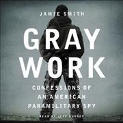 Gray work confessions of an American paramilitary spy cover image