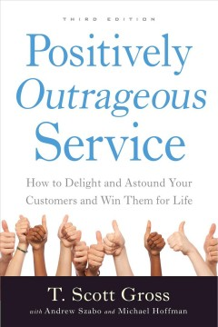 Positively outrageous service : how to delight and astound your customers and win them for life cover image