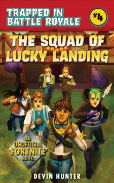 The squad of Lucky Landing : an unofficial Fortnite adventure novel cover image
