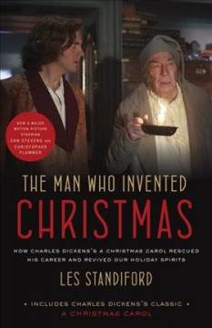 The man who invented Christmas : how Charles Dickens's A Christmas carol rescued his career and revived our holiday spirits cover image