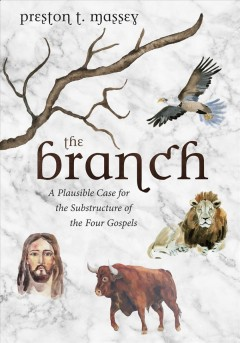 The branch : a plausible case for the substructure of the four Gospels cover image