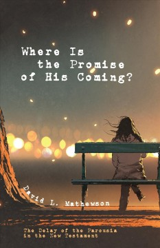 Where is the promise of his coming? : the delay of the parousia in the New Testament cover image