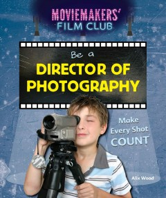 Be a director of photography : make every shot count cover image